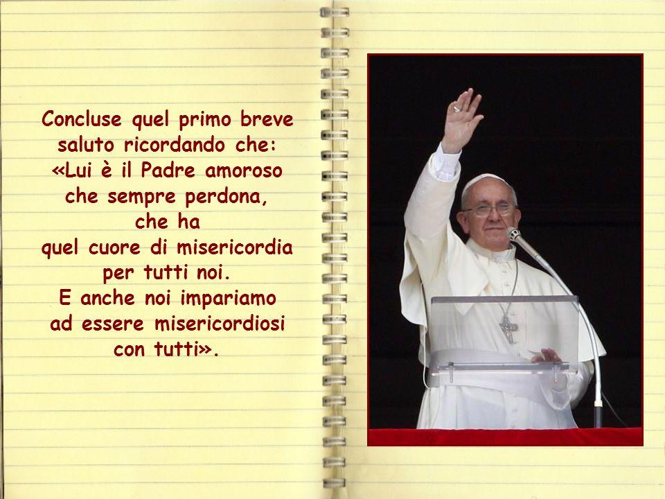 Nel suo primo Angelus , il 17 marzo di due anni fa, Papa Francesco iniziò a parlare della misericordia di Dio, un tema che poi gli è divenuto abituale.