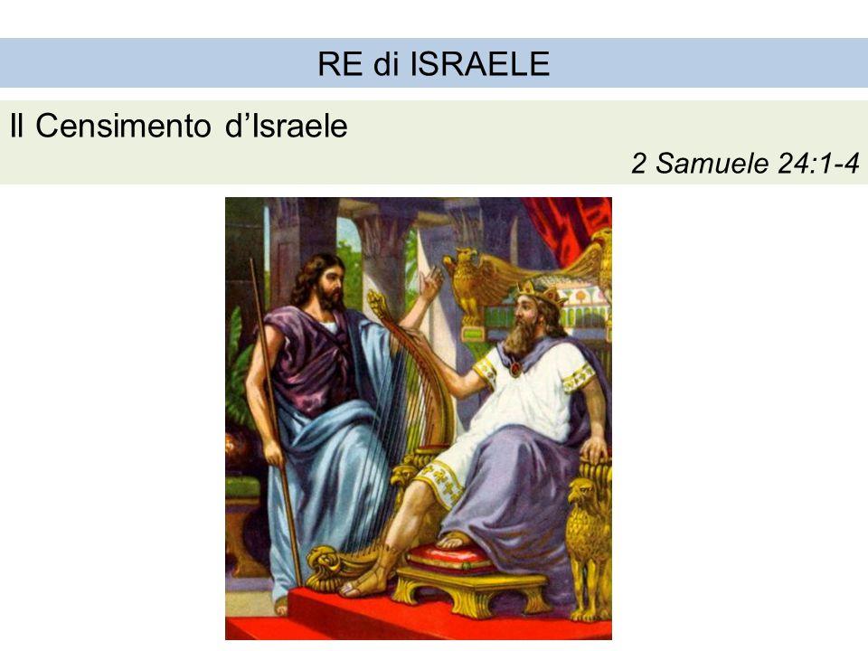 RE di ISRAELE Il Censimento d'Israele 2 Samuele 24:1-4