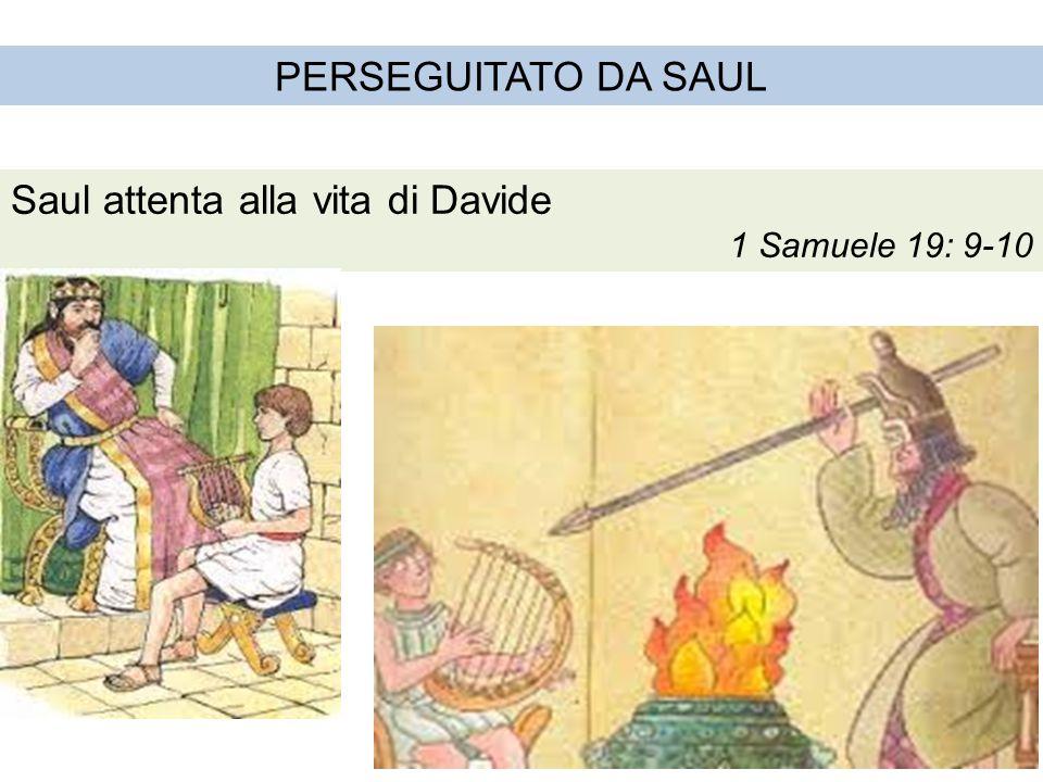 PERSEGUITATO DA SAUL Saul attenta alla vita di Davide 1 Samuele 19: 9-10