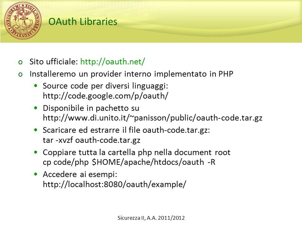 OAuth Libraries o Sito ufficiale: http://oauth.net/ o Installeremo un provider interno implementato in PHP Source code per diversi linguaggi: http://c