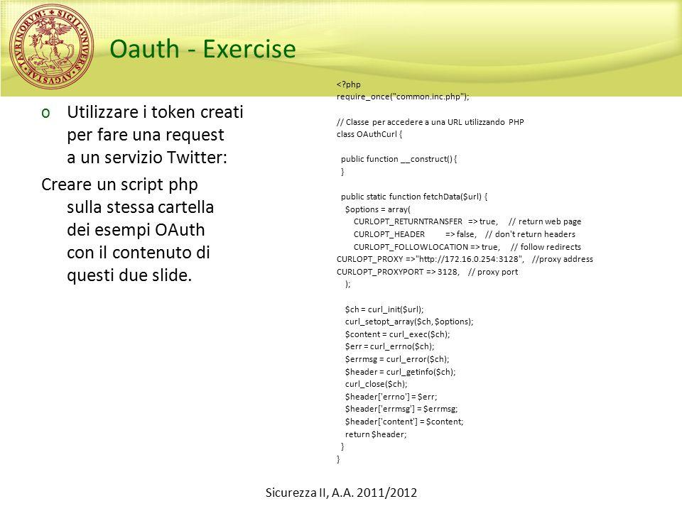 Oauth - Exercise o Utilizzare i token creati per fare una request a un servizio Twitter: Creare un script php sulla stessa cartella dei esempi OAuth con il contenuto di questi due slide.