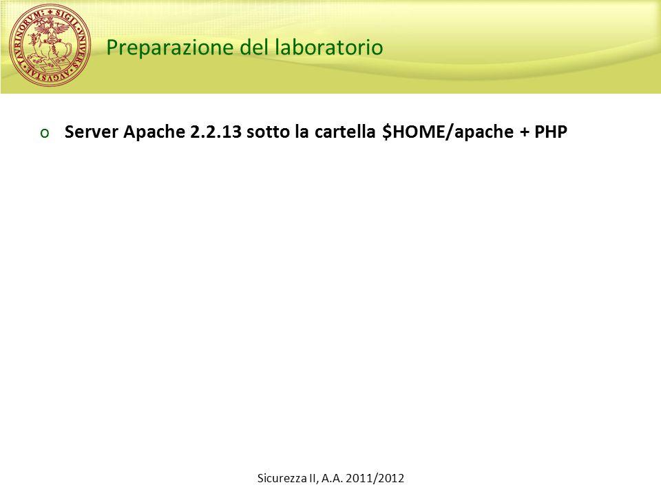 Preparazione del laboratorio o Server Apache 2.2.13 sotto la cartella $HOME/apache + PHP Sicurezza II, A.A.
