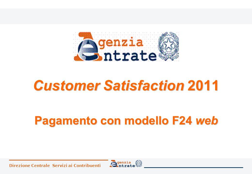 Direzione Centrale Servizi ai Contribuenti Customer Satisfaction 2011 Pagamento con modello F24 web