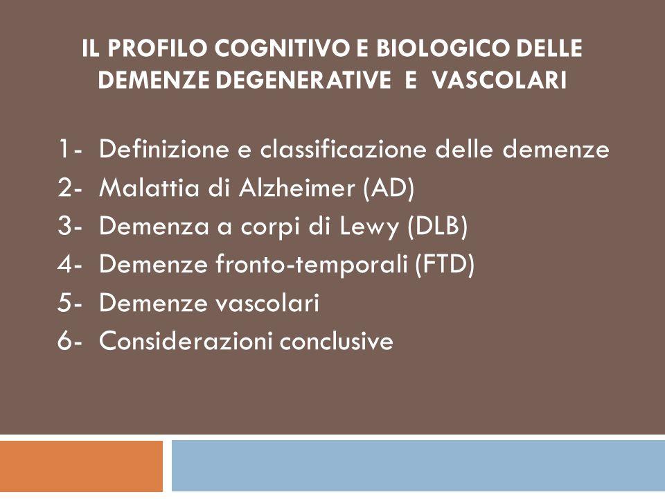 IL PROFILO COGNITIVO E BIOLOGICO DELLE DEMENZE DEGENERATIVE E VASCOLARI 1- Definizione e classificazione delle demenze 2- Malattia di Alzheimer (AD) 3