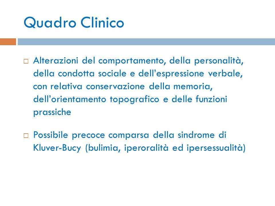 Quadro Clinico  Alterazioni del comportamento, della personalità, della condotta sociale e dell'espressione verbale, con relativa conservazione della