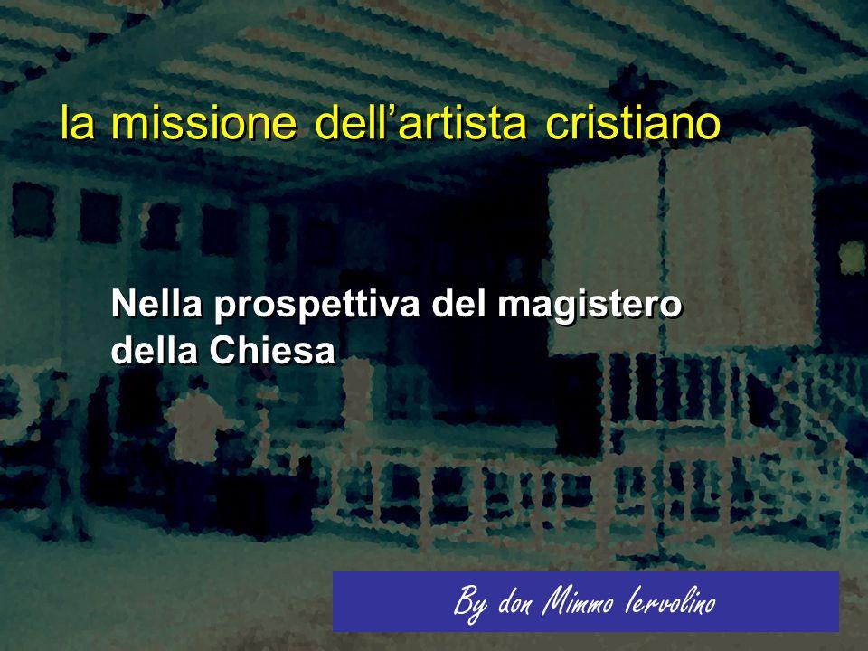 la missione dell'artista cristiano Nella prospettiva del magistero della Chiesa By don Mimmo Iervolino