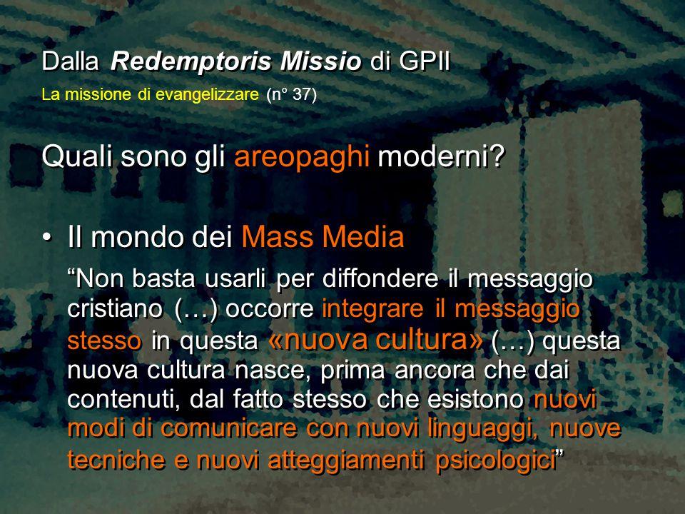 Dalla Redemptoris Missio di GPII Quali sono gli areopaghi moderni.
