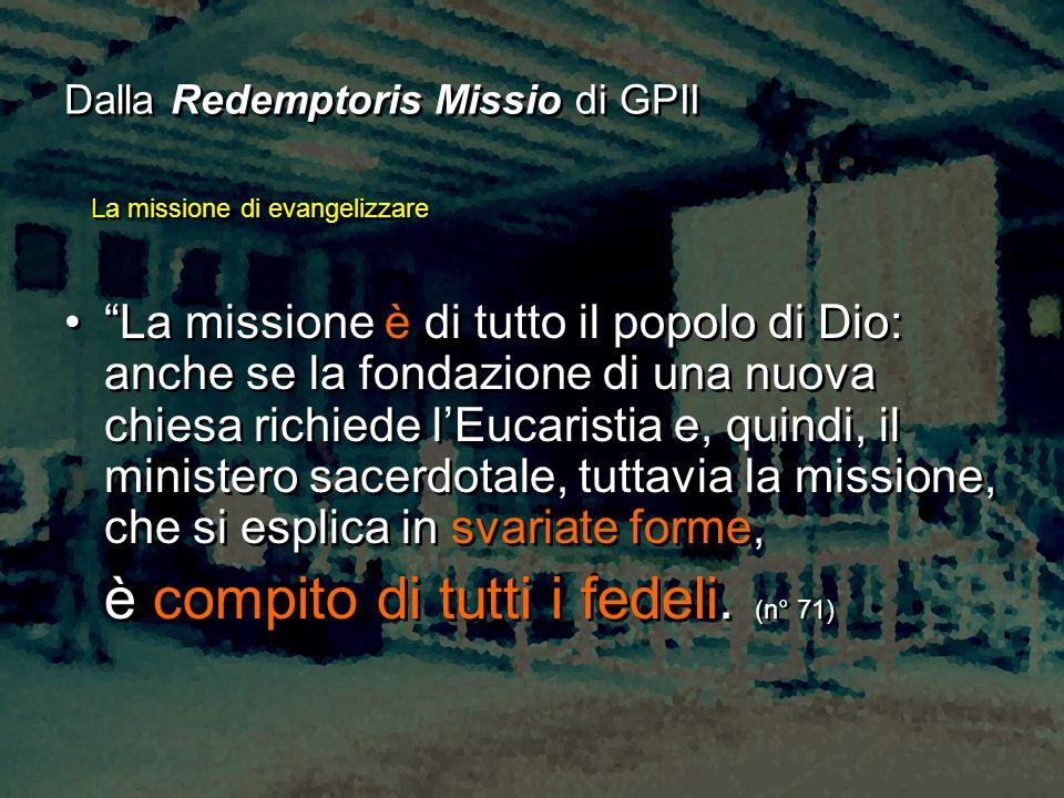 """""""La missione è di tutto il popolo di Dio: anche se la fondazione di una nuova chiesa richiede l'Eucaristia e, quindi, il ministero sacerdotale, tuttav"""