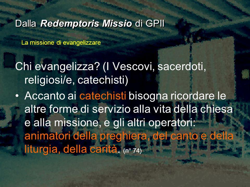 Dalla Redemptoris Missio di GPII La missione di evangelizzare Chi evangelizza? (I Vescovi, sacerdoti, religiosi/e, catechisti) Accanto ai catechisti b