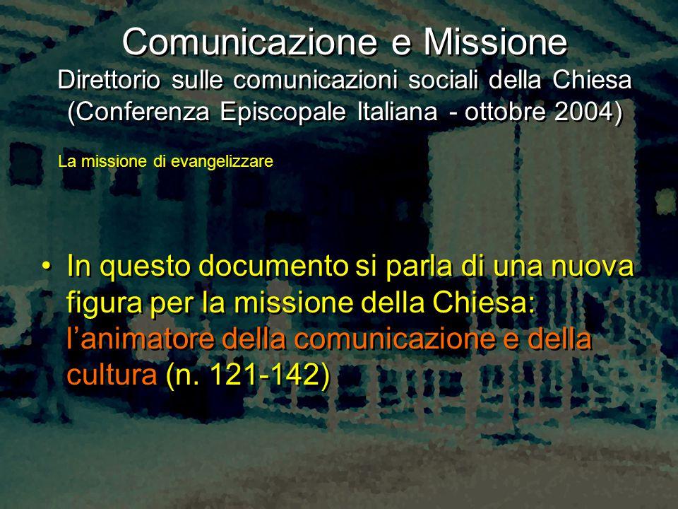Comunicazione e Missione Direttorio sulle comunicazioni sociali della Chiesa (Conferenza Episcopale Italiana - ottobre 2004) In questo documento si pa