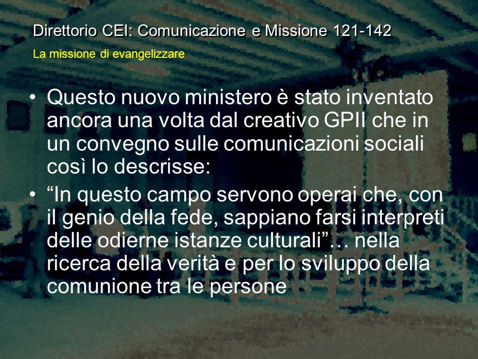 Direttorio CEI: Comunicazione e Missione 121-142 Questo nuovo ministero è stato inventato ancora una volta dal creativo GPII che in un convegno sulle