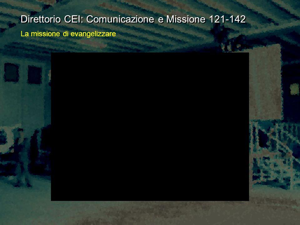 Direttorio CEI: Comunicazione e Missione 121-142 La missione di evangelizzare