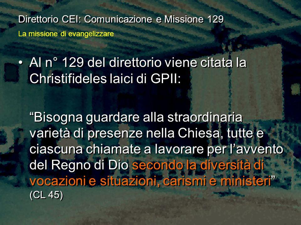"""Al n° 129 del direttorio viene citata la Christifideles laici di GPII: """"Bisogna guardare alla straordinaria varietà di presenze nella Chiesa, tutte e"""