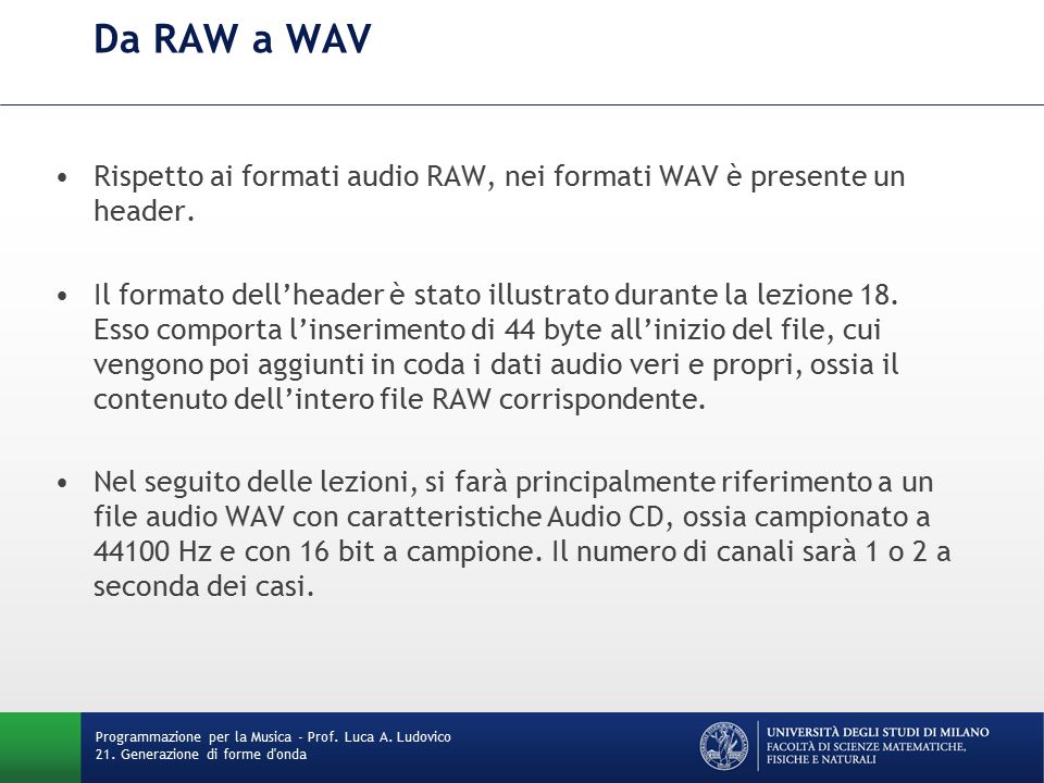 Da RAW a WAV Rispetto ai formati audio RAW, nei formati WAV è presente un header. Il formato dell'header è stato illustrato durante la lezione 18. Ess