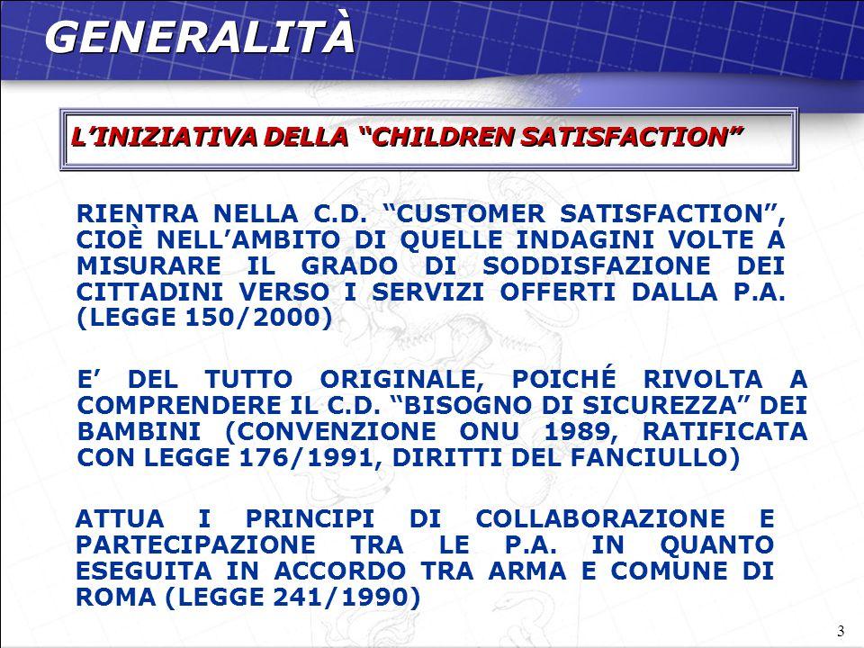 """3 L'INIZIATIVA DELLA """"CHILDREN SATISFACTION"""" GENERALITÀ E' DEL TUTTO ORIGINALE, POICHÉ RIVOLTA A COMPRENDERE IL C.D. """"BISOGNO DI SICUREZZA"""" DEI BAMBIN"""