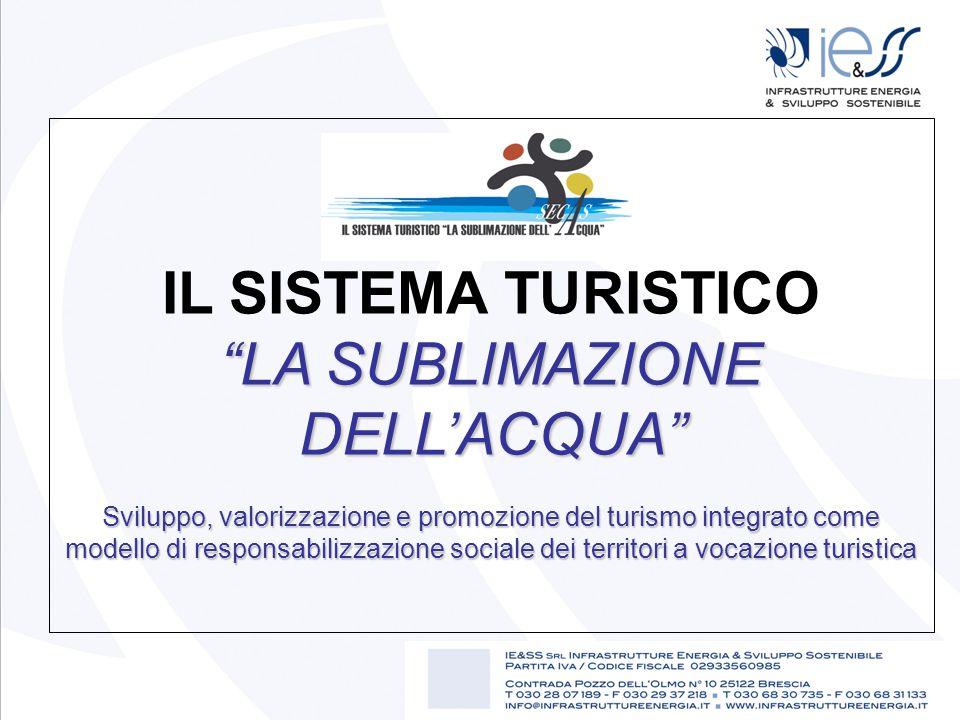 LA SUBLIMAZIONE DELL'ACQUA IL SISTEMA TURISTICO LA SUBLIMAZIONE DELL'ACQUA Sviluppo, valorizzazione e promozione del turismo integrato come modello di responsabilizzazione sociale dei territori a vocazione turistica