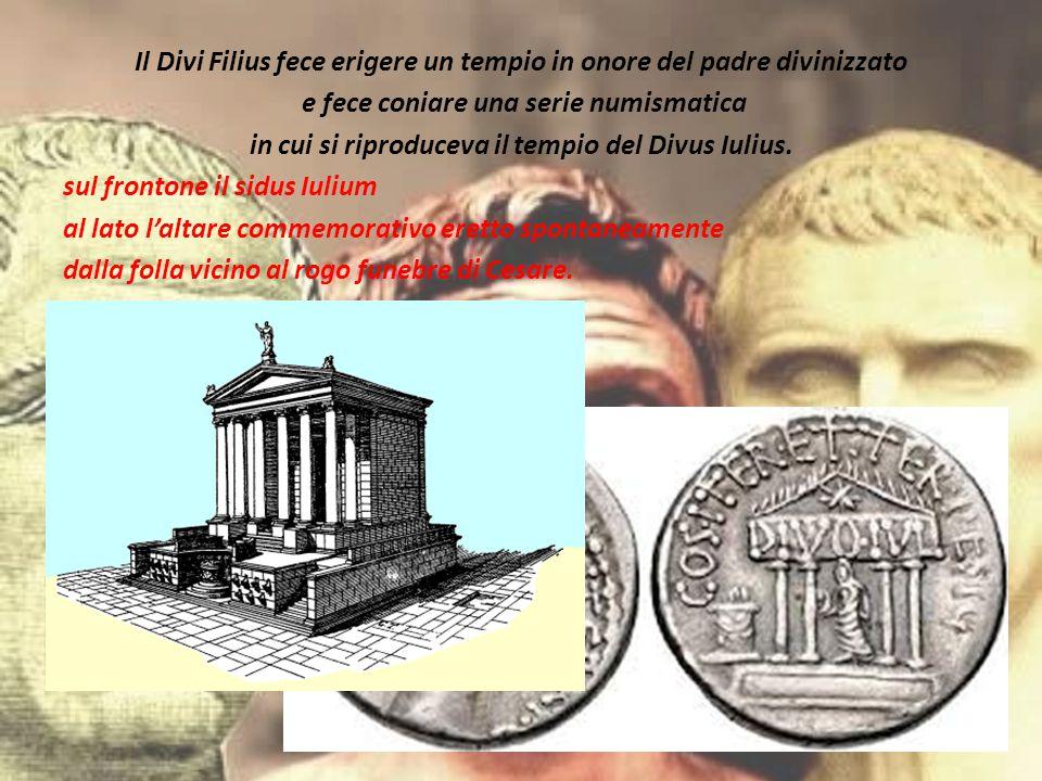 Il Divi Filius fece erigere un tempio in onore del padre divinizzato e fece coniare una serie numismatica in cui si riproduceva il tempio del Divus Iu