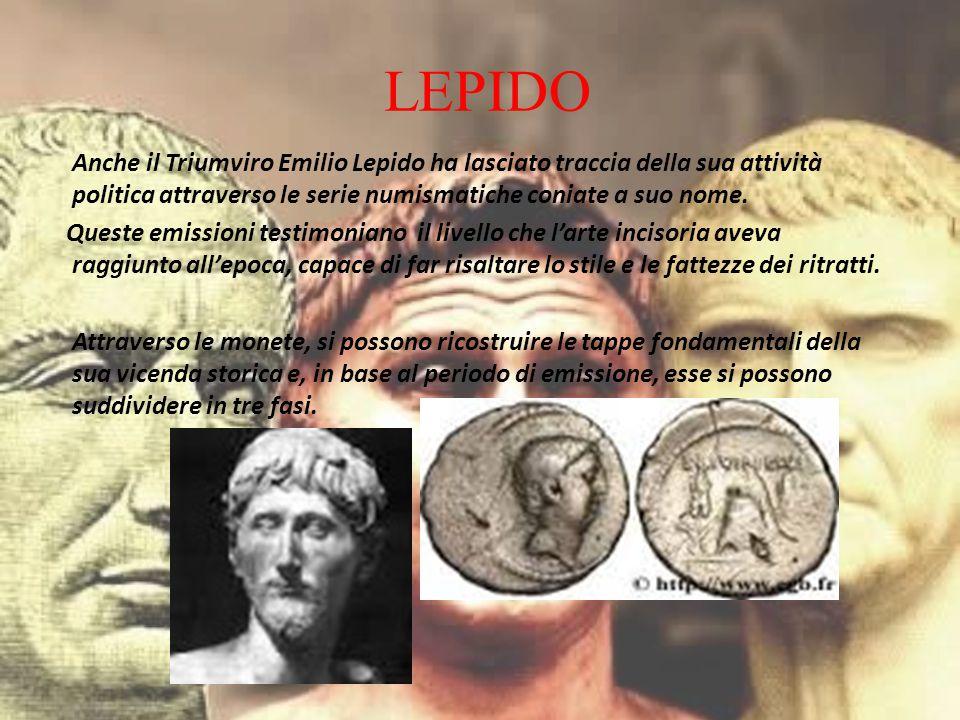 LEPIDO Anche il Triumviro Emilio Lepido ha lasciato traccia della sua attività politica attraverso le serie numismatiche coniate a suo nome. Queste em