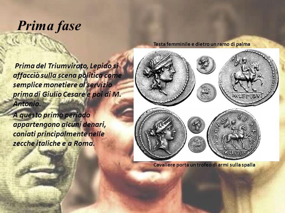 Prima fase Prima del Triumvirato, Lepido si affacciò sulla scena politica come semplice monetiere al servizio prima di Giulio Cesare e poi di M. Anton