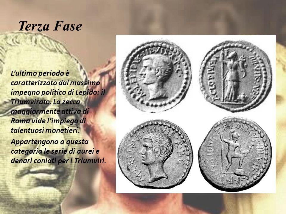 Terza Fase L'ultimo periodo è caratterizzato dal massimo impegno politico di Lepido: il Triumvirato. La zecca maggiormente attiva di Roma vide l'impie