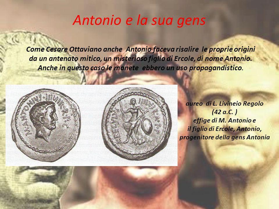 Antonio e la sua gens Come Cesare Ottaviano anche Antonio faceva risalire le proprie origini da un antenato mitico, un misterioso figlio di Ercole, di
