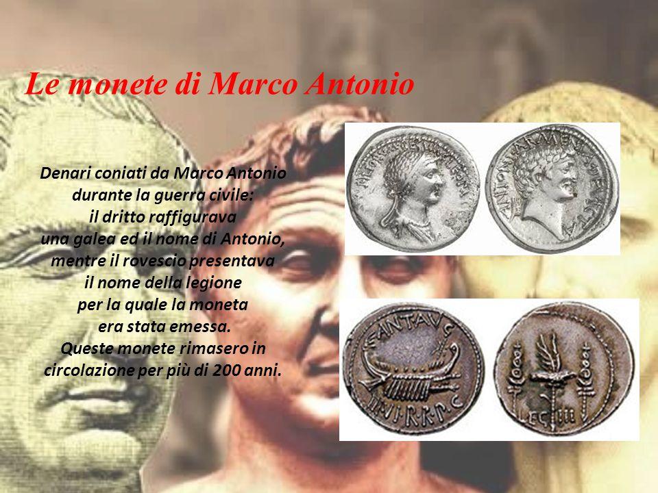 Denari coniati da Marco Antonio durante la guerra civile: il dritto raffigurava una galea ed il nome di Antonio, mentre il rovescio presentava il nome