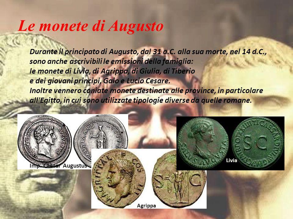 Le monete di Augusto Durante il principato di Augusto, dal 31 a.C. alla sua morte, nel 14 d.C., sono anche ascrivibili le emissioni della famiglia: le
