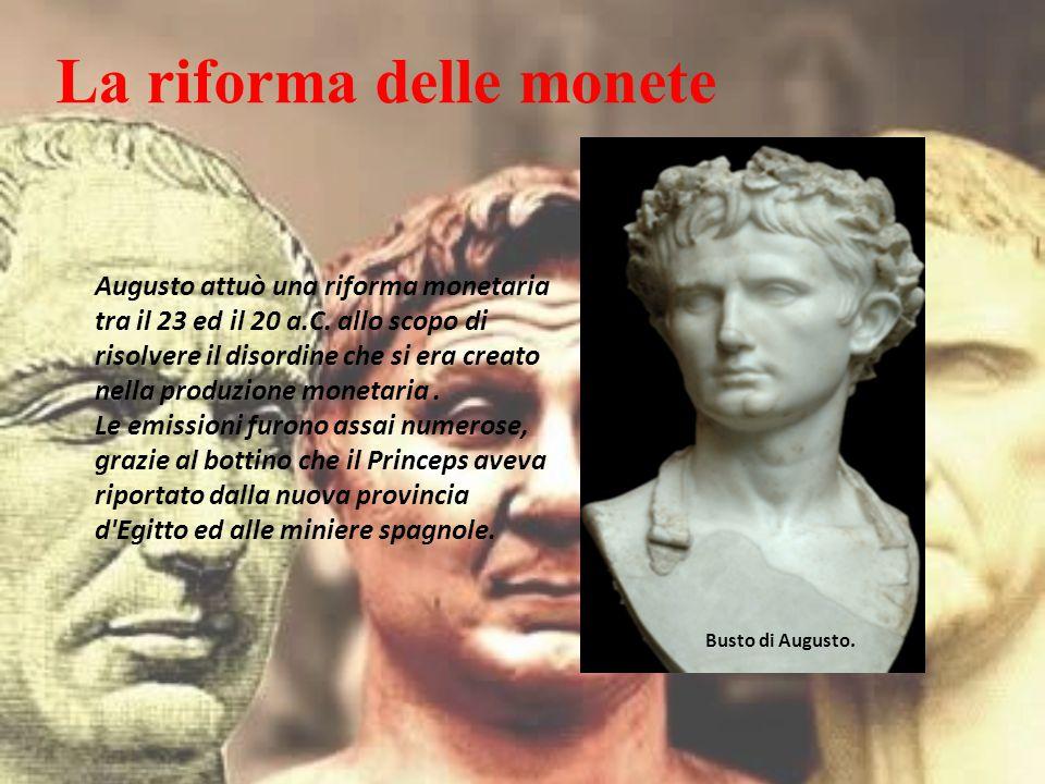 La riforma delle monete Augusto attuò una riforma monetaria tra il 23 ed il 20 a.C. allo scopo di risolvere il disordine che si era creato nella produ