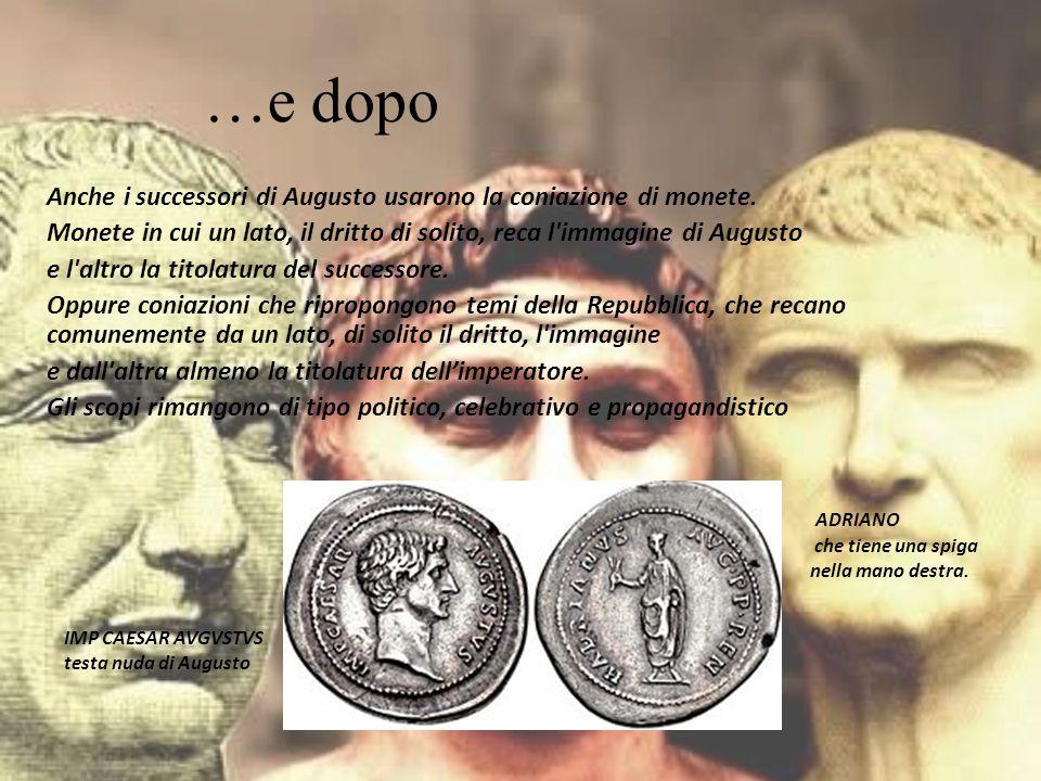 Anche i successori di Augusto usarono la coniazione di monete. Monete in cui un lato, il dritto di solito, reca l'immagine di Augusto e l'altro la tit
