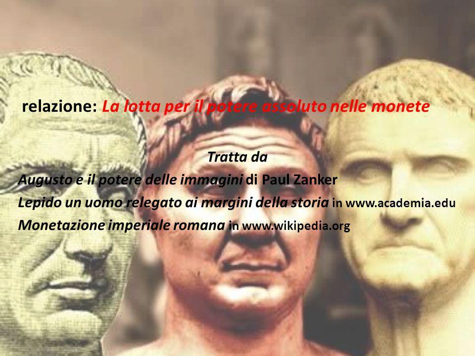 relazione: La lotta per il potere assoluto nelle monete Tratta da Augusto e il potere delle immagini di Paul Zanker Lepido un uomo relegato ai margini