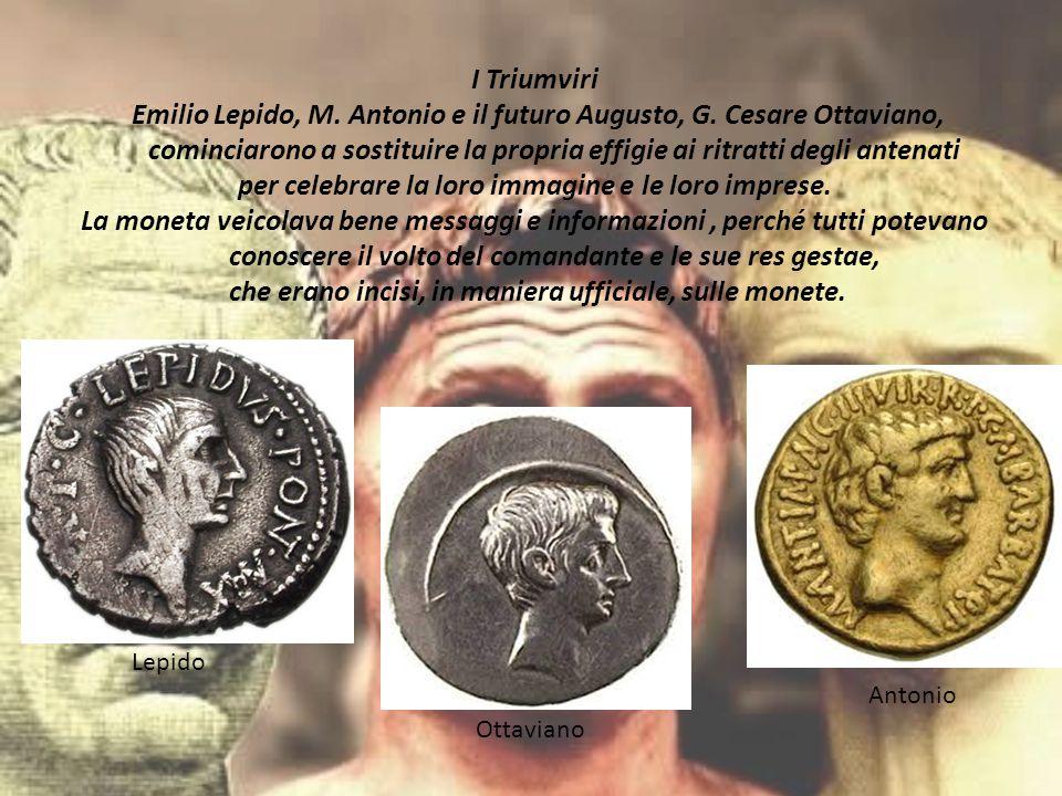 I Triumviri Emilio Lepido, M. Antonio e il futuro Augusto, G. Cesare Ottaviano, cominciarono a sostituire la propria effigie ai ritratti degli antenat