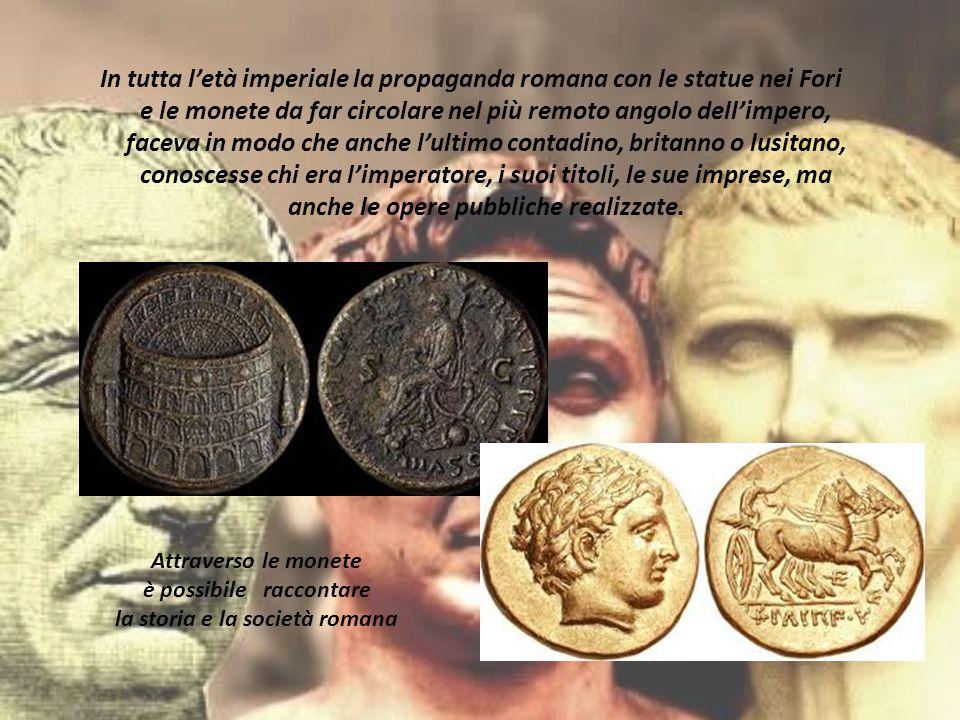 In tutta l'età imperiale la propaganda romana con le statue nei Fori e le monete da far circolare nel più remoto angolo dell'impero, faceva in modo ch