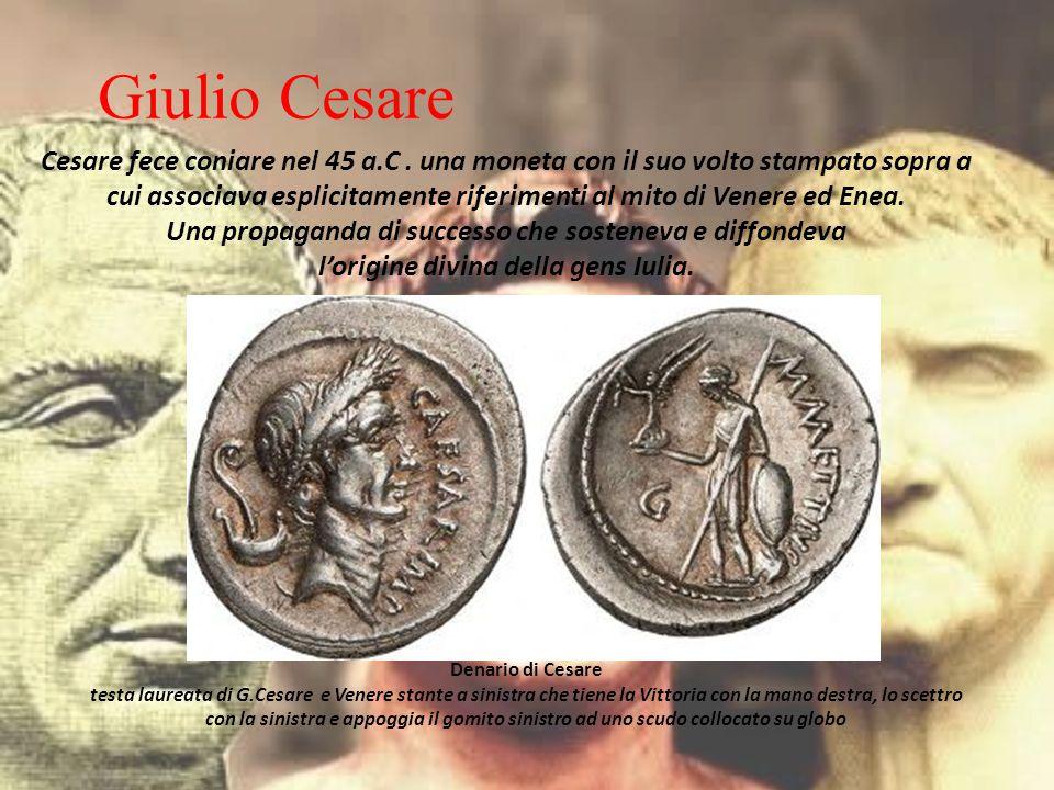 Cesare fece coniare nel 45 a.C. una moneta con il suo volto stampato sopra a cui associava esplicitamente riferimenti al mito di Venere ed Enea. Una p