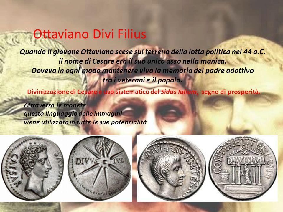Ottaviano Divi Filius Quando il giovane Ottaviano scese sul terreno della lotta politica nel 44 a.C. il nome di Cesare era il suo unico asso nella man