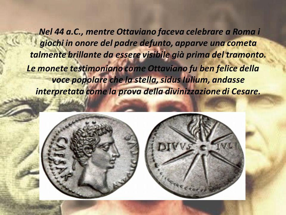 Nel 44 a.C., mentre Ottaviano faceva celebrare a Roma i giochi in onore del padre defunto, apparve una cometa talmente brillante da essere visibile già prima del tramonto.