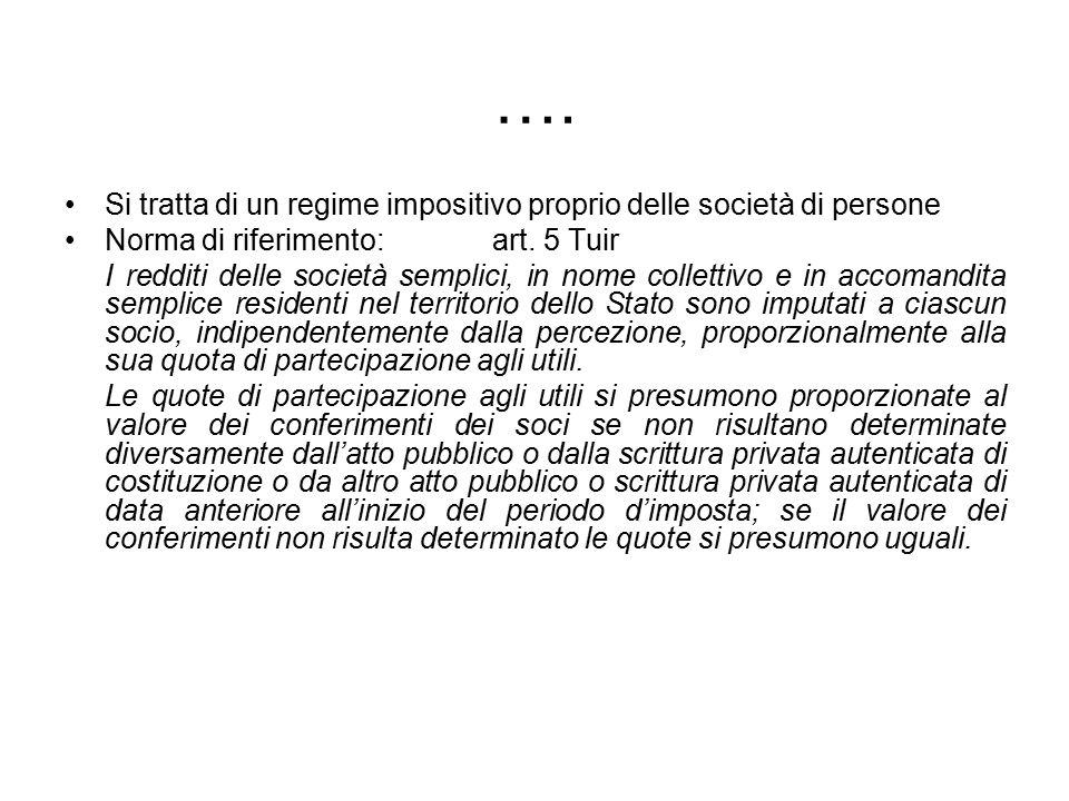 …. Si tratta di un regime impositivo proprio delle società di persone Norma di riferimento: art. 5 Tuir I redditi delle società semplici, in nome coll