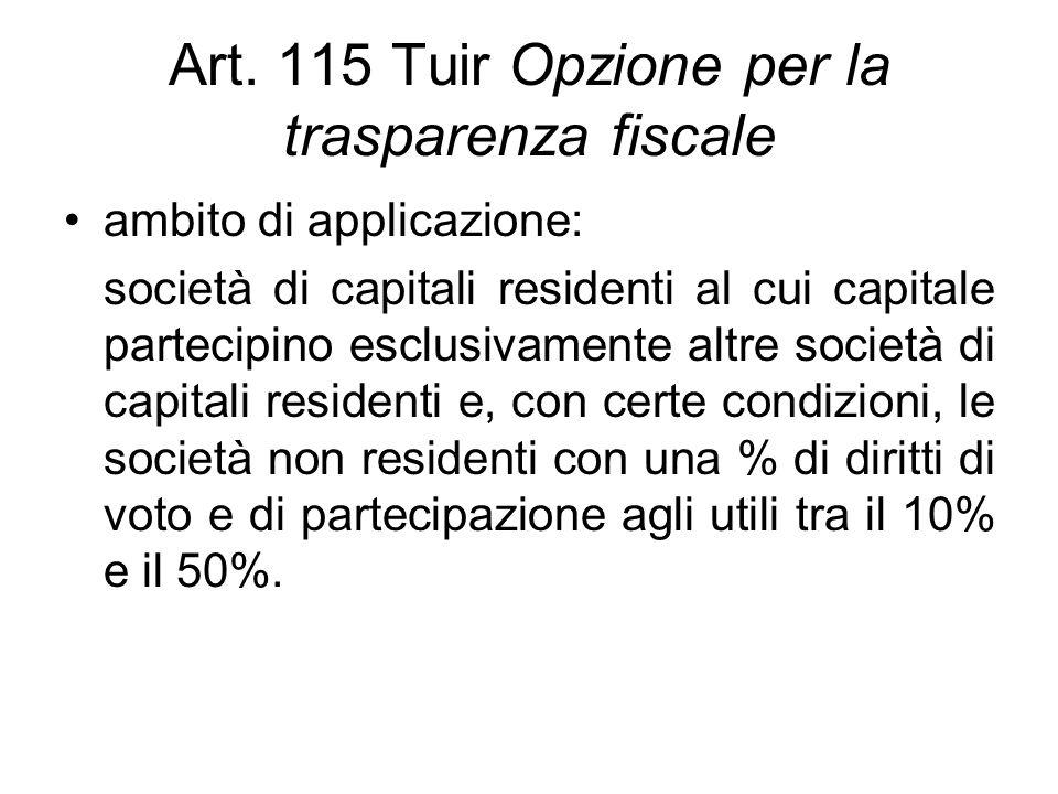 Art. 115 Tuir Opzione per la trasparenza fiscale ambito di applicazione: società di capitali residenti al cui capitale partecipino esclusivamente altr