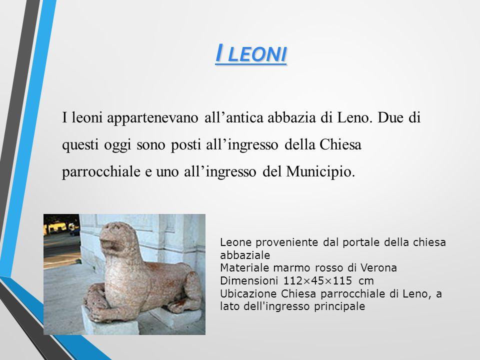I LEONI I LEONI I leoni appartenevano all'antica abbazia di Leno.