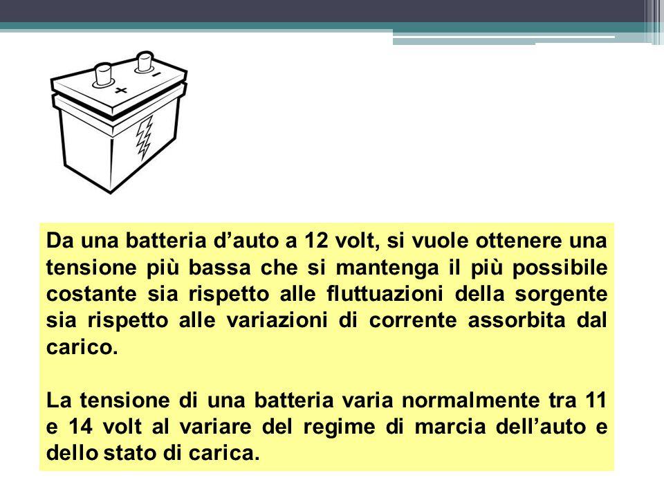 Da una batteria d'auto a 12 volt, si vuole ottenere una tensione più bassa che si mantenga il più possibile costante sia rispetto alle fluttuazioni de