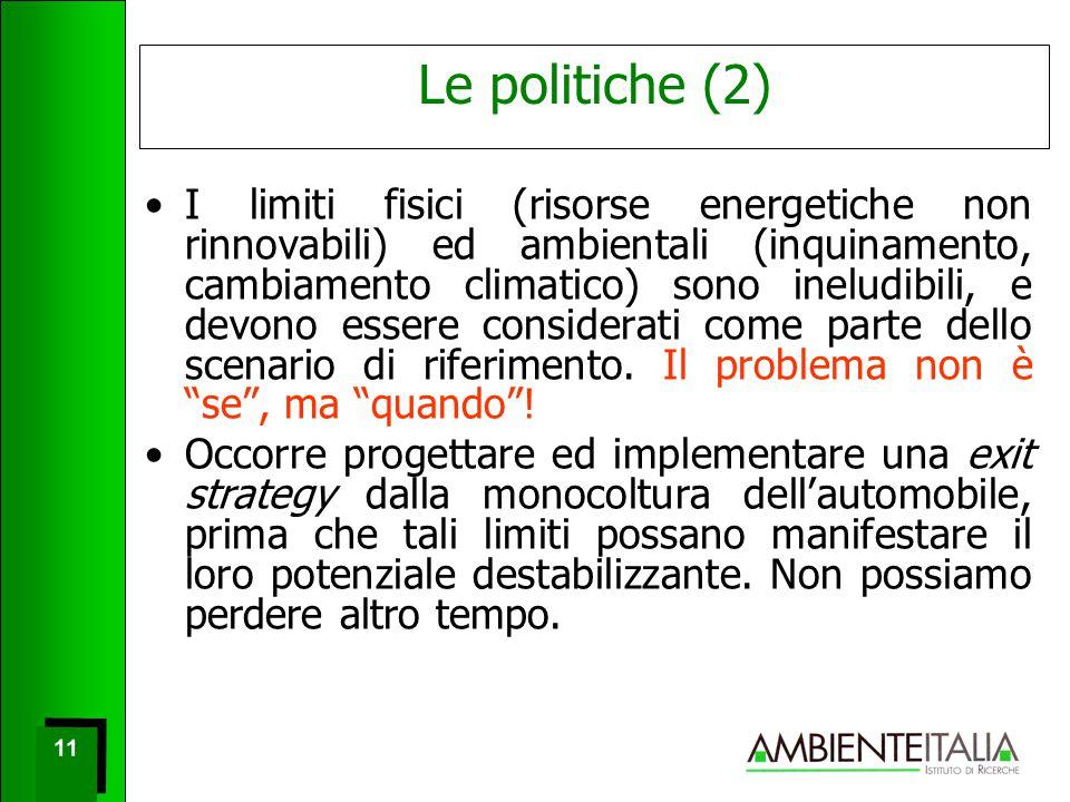 11 Le politiche (2) I limiti fisici (risorse energetiche non rinnovabili) ed ambientali (inquinamento, cambiamento climatico) sono ineludibili, e devono essere considerati come parte dello scenario di riferimento.
