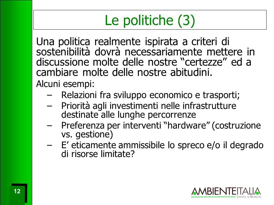 12 Le politiche (3) Una politica realmente ispirata a criteri di sostenibilità dovrà necessariamente mettere in discussione molte delle nostre certezze ed a cambiare molte delle nostre abitudini.