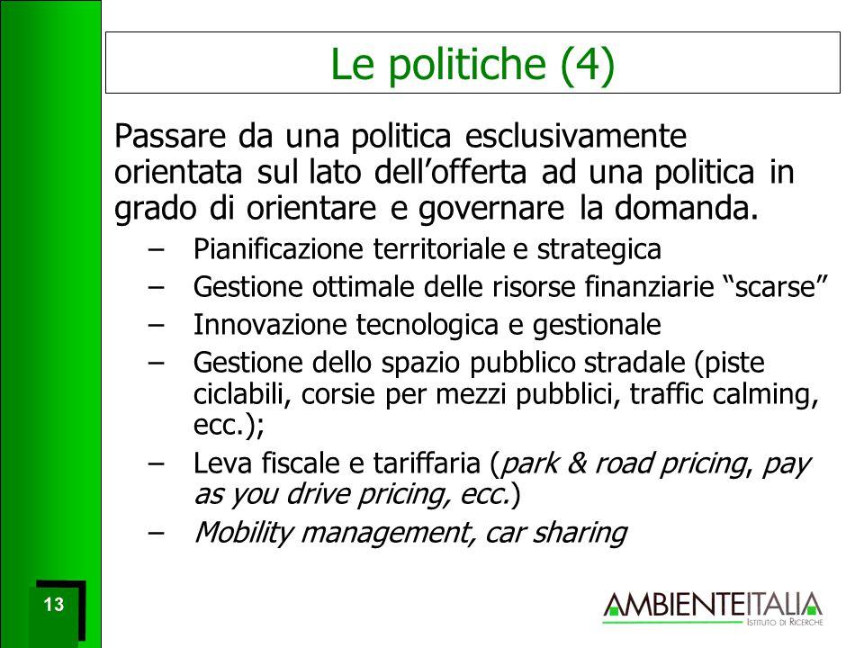13 Le politiche (4) Passare da una politica esclusivamente orientata sul lato dell'offerta ad una politica in grado di orientare e governare la domanda.