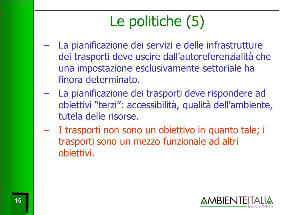 15 Le politiche (5) –La pianificazione dei servizi e delle infrastrutture dei trasporti deve uscire dall'autoreferenzialità che una impostazione esclusivamente settoriale ha finora determinato.