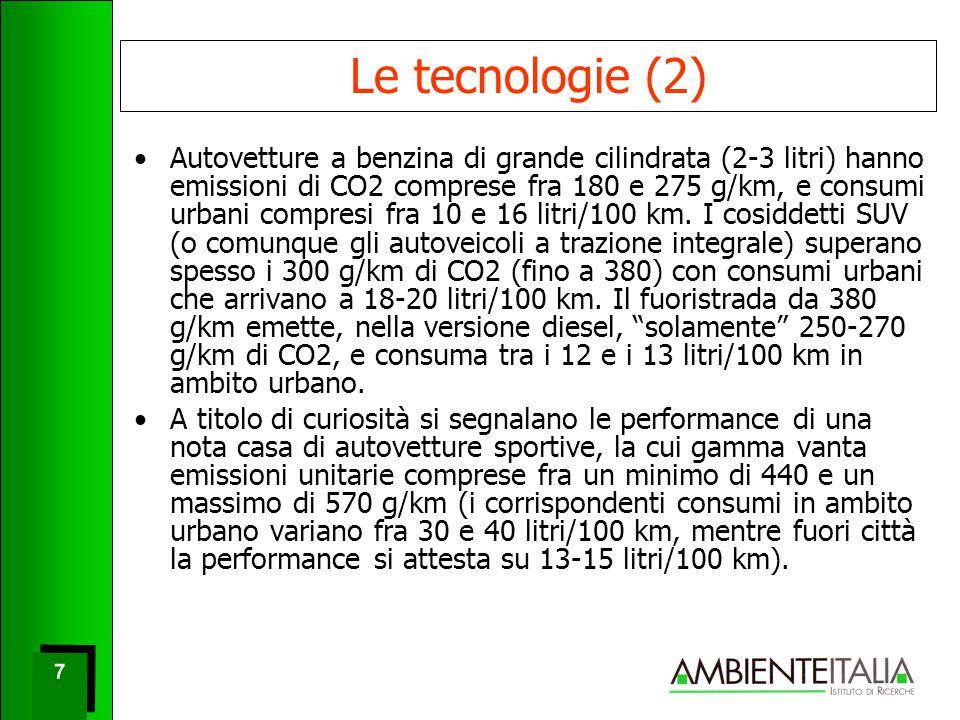 7 7 Le tecnologie (2) Autovetture a benzina di grande cilindrata (2-3 litri) hanno emissioni di CO2 comprese fra 180 e 275 g/km, e consumi urbani compresi fra 10 e 16 litri/100 km.