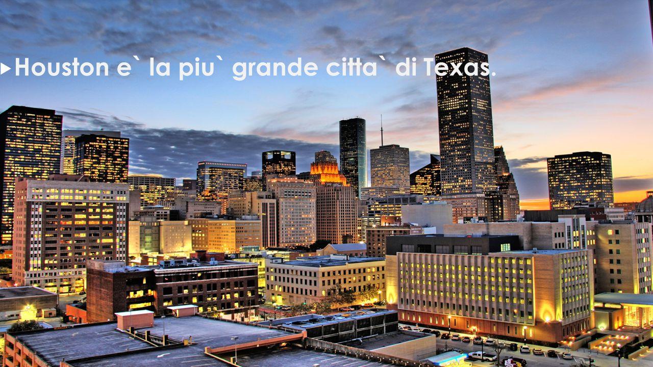 TEXAS  Houston e` la piu` grande citta` di Texas.