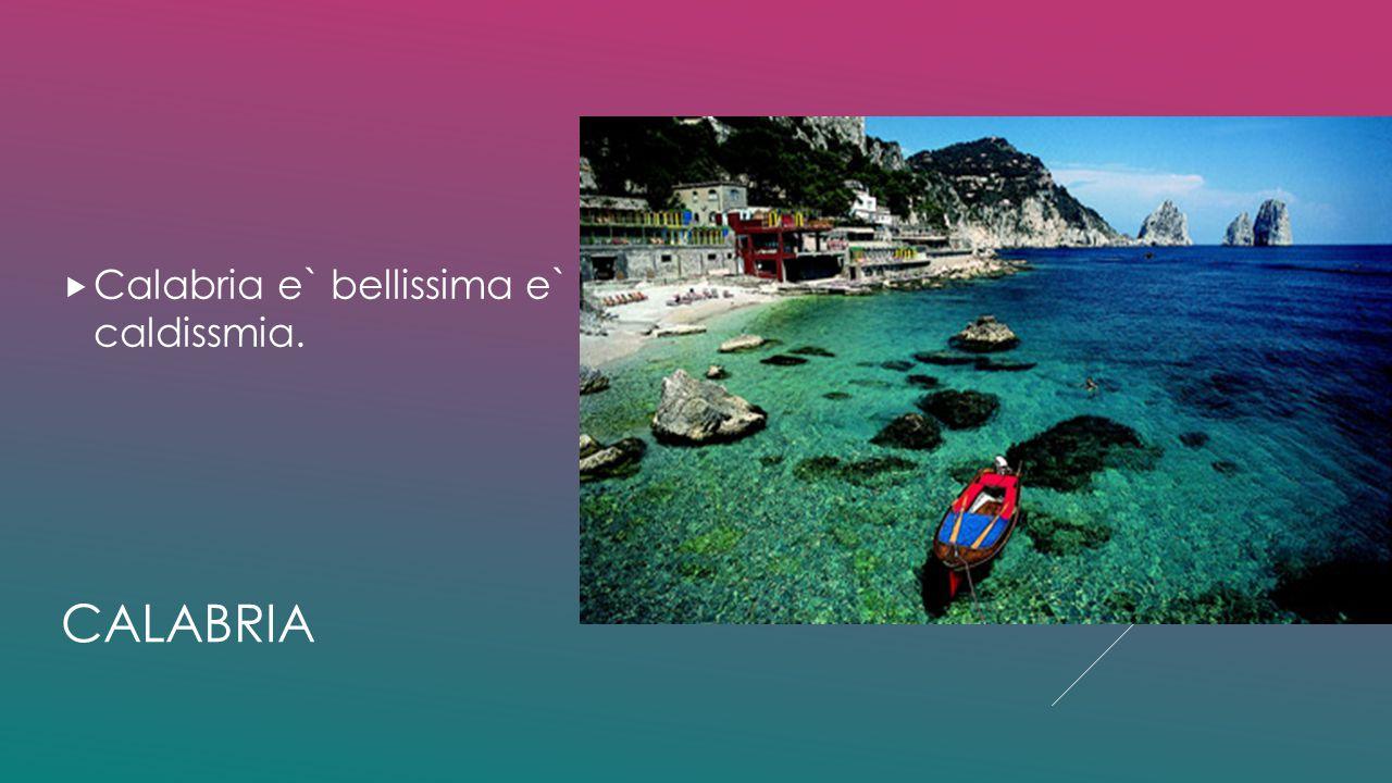 CALABRIA  Calabria e` bellissima e` caldissmia.
