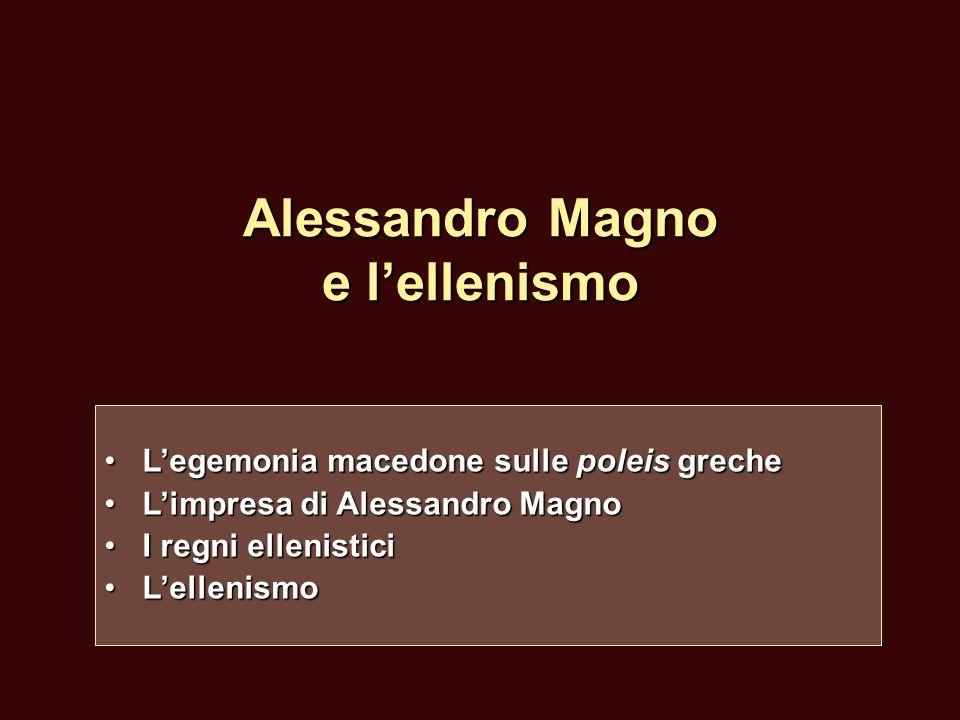 Alessandro Magno e l'ellenismo L'egemonia macedone sulle poleis grecheL'egemonia macedone sulle poleis greche L'impresa di Alessandro MagnoL'impresa d