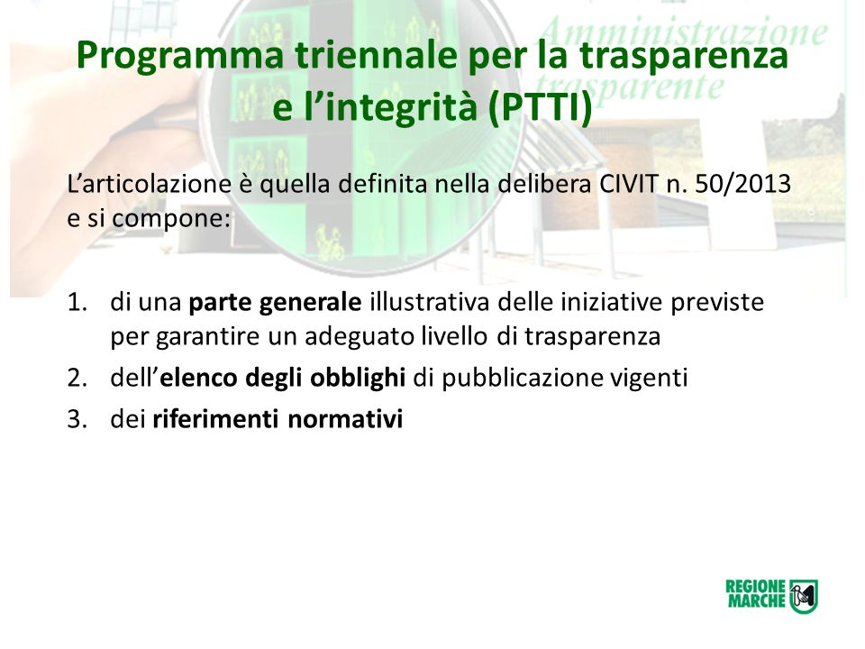 Programma triennale per la trasparenza e l'integrità (PTTI) L'articolazione è quella definita nella delibera CIVIT n. 50/2013 e si compone: 1.di una p