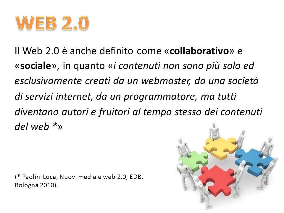 Il Web 2.0 è anche definito come «collaborativo» e «sociale», in quanto «i contenuti non sono più solo ed esclusivamente creati da un webmaster, da una società di servizi internet, da un programmatore, ma tutti diventano autori e del web *» fruitori altempostessodeicontenuti (* Paolini Luca, Nuovi media Bologna 2010).