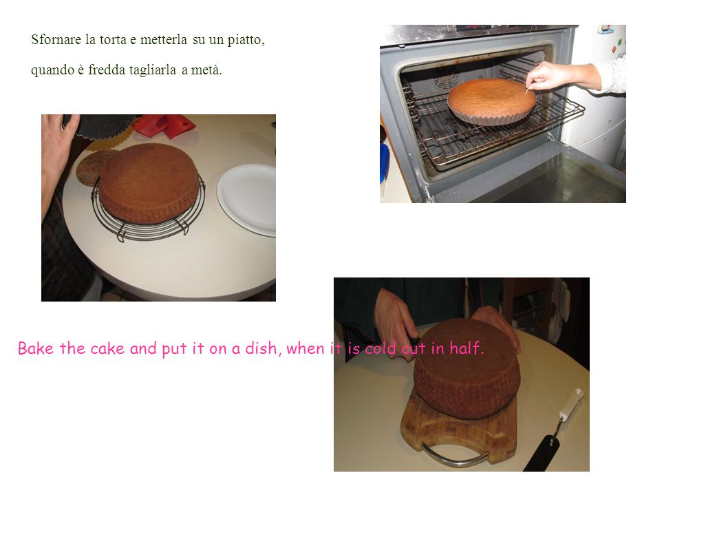 Sfornare la torta e metterla su un piatto, quando è fredda tagliarla a metà. Bake the cake and put it on a dish, when it is cold cut in half.